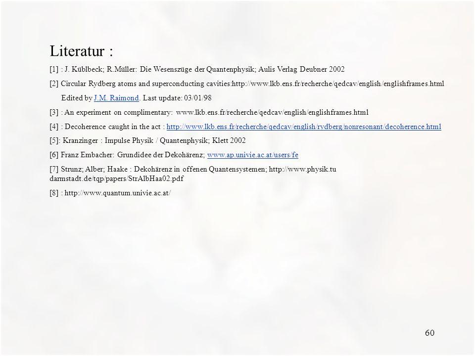 Literatur : [1] : J. Küblbeck; R.Müller: Die Wesenszüge der Quantenphysik; Aulis Verlag Deubner 2002.